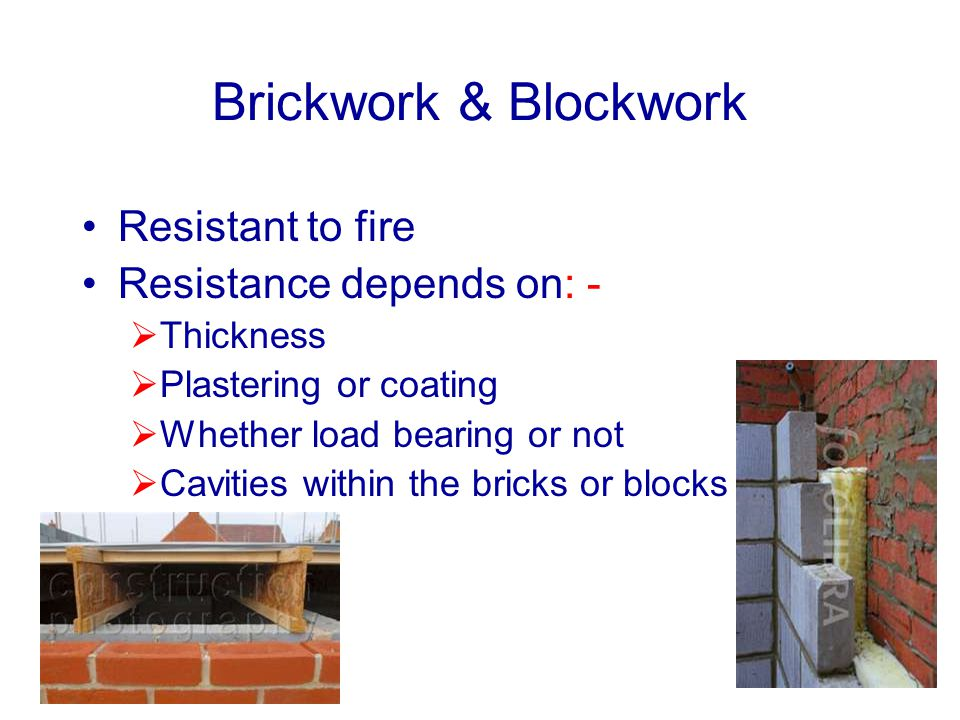 Brickwork & Blockwork Resistant to fire Resistance depends on: -