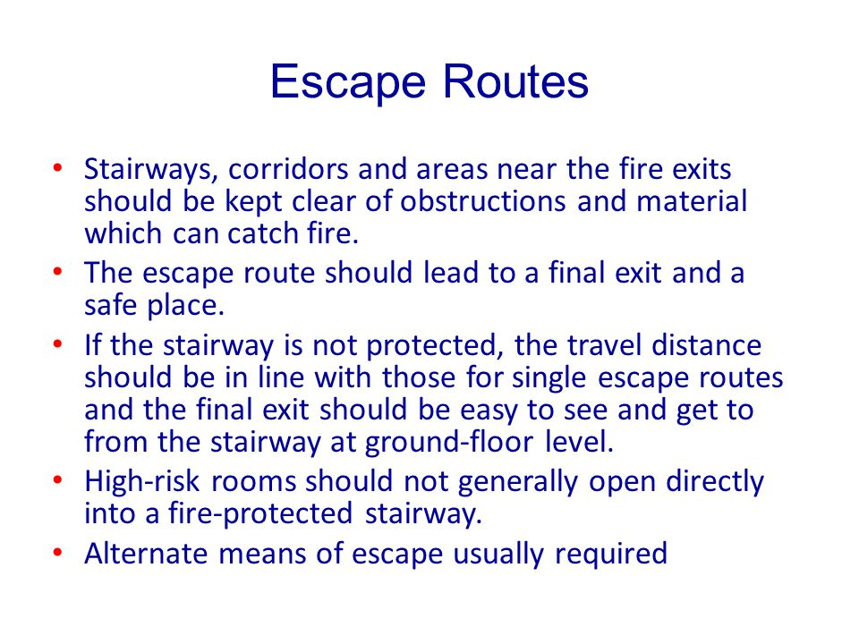Escape Routes Stairways, corridors and areas near the fire exits should be kept clear of obstructions and material which can catch fire.