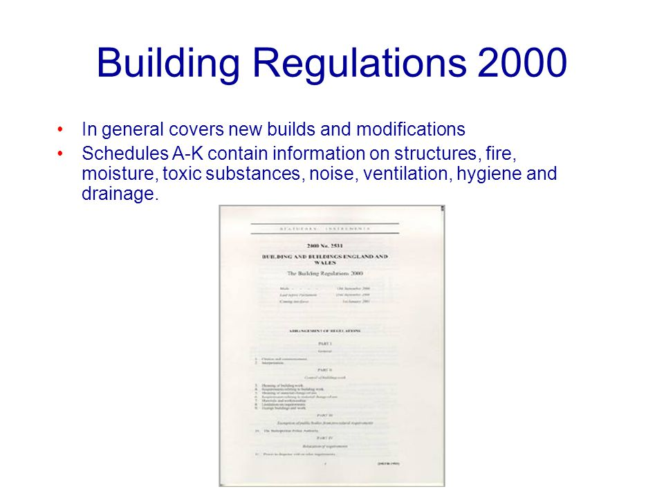 Building Regulations 2000 In general covers new builds and modifications.