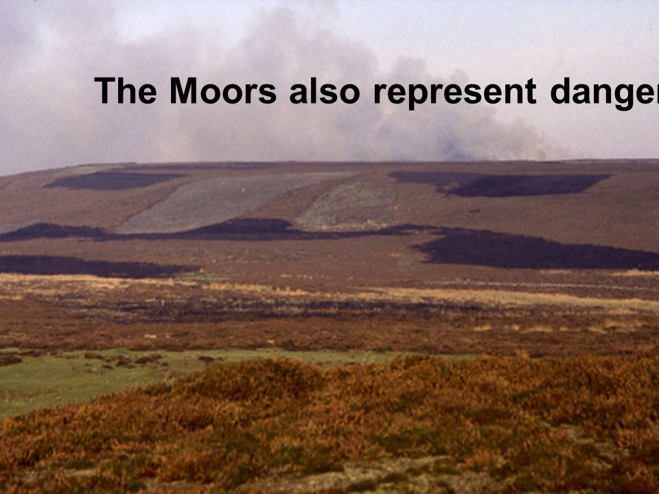 The Moors also represent danger.
