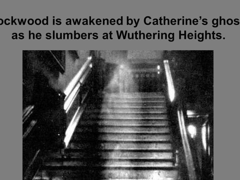 Lockwood is awakened by Catherine's ghost