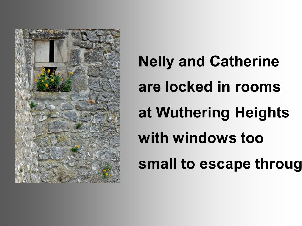 Nelly and Catherine are locked in rooms. at Wuthering Heights.