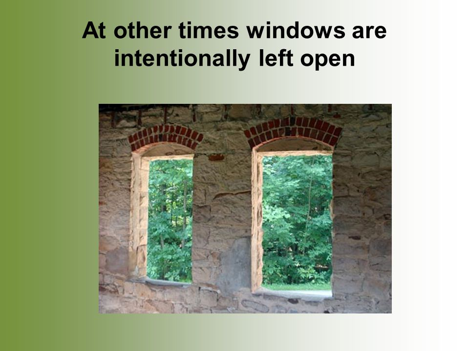 At other times windows are intentionally left open