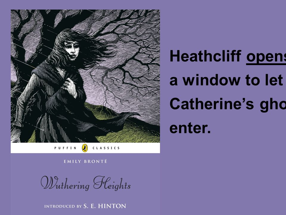 Heathcliff opens a window to let Catherine's ghost enter. He