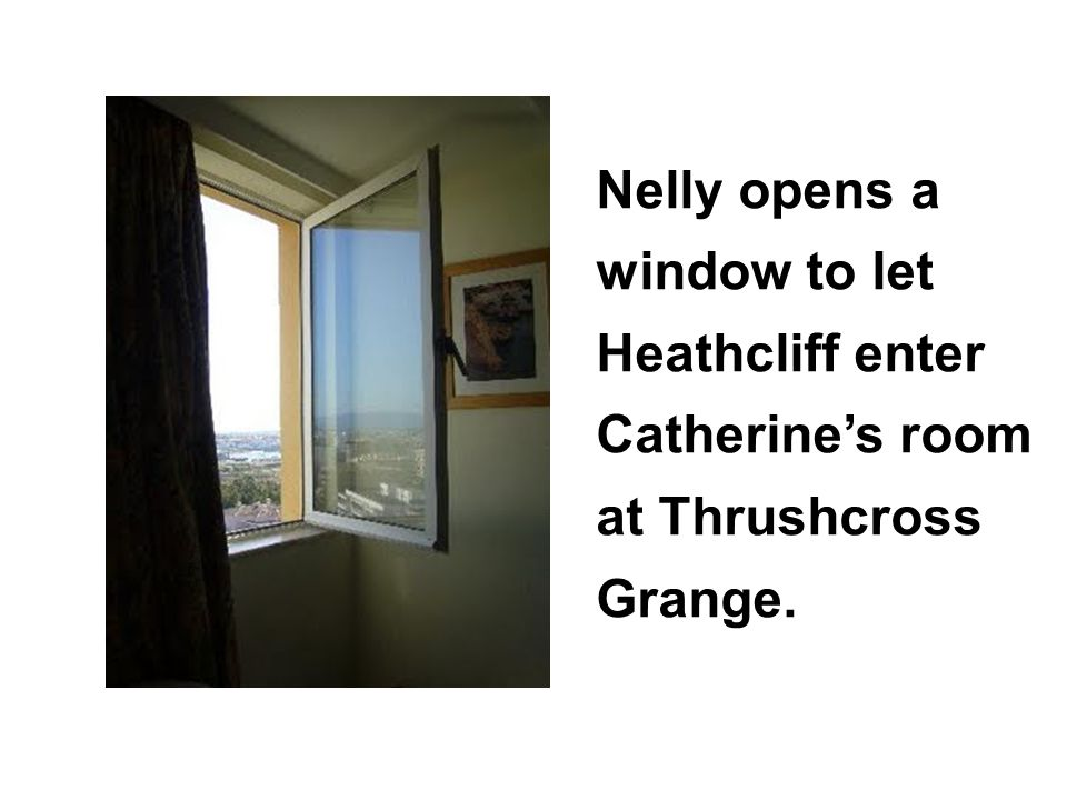 Nelly opens a window to let Heathcliff enter Catherine's room at Thrushcross Grange.