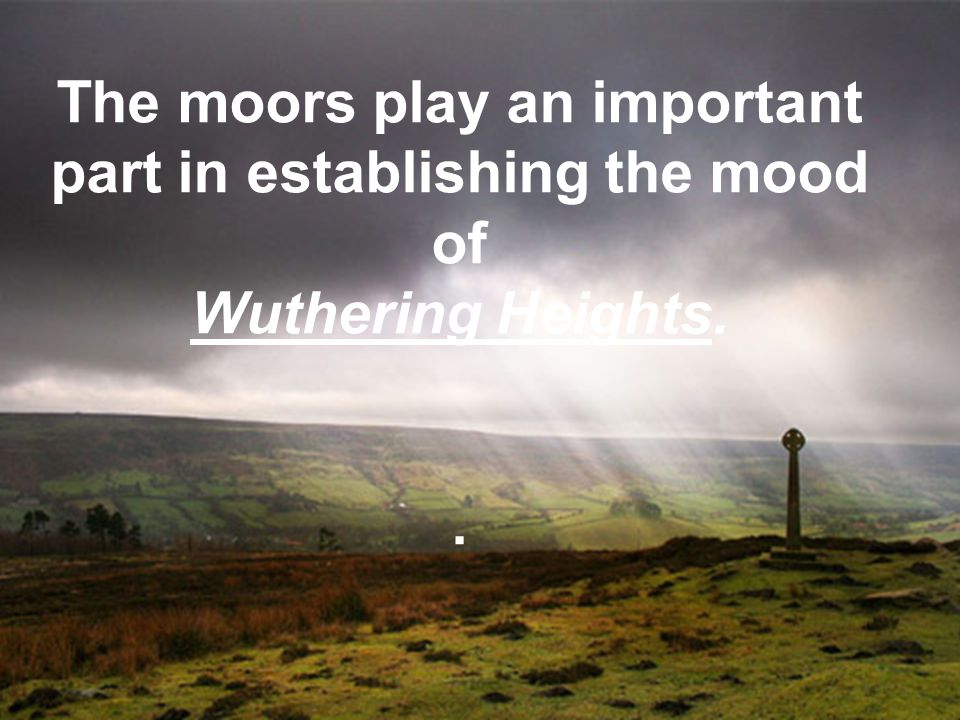 The moors play an important part in establishing the mood of