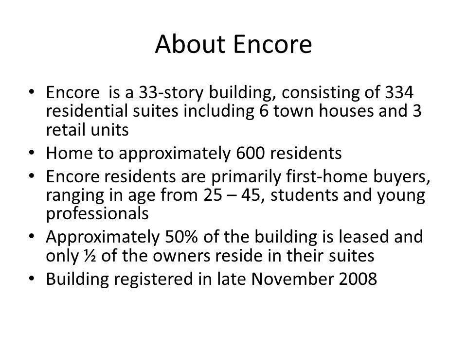 About Encore Encore is a 33-story building, consisting of 334 residential suites including 6 town houses and 3 retail units.