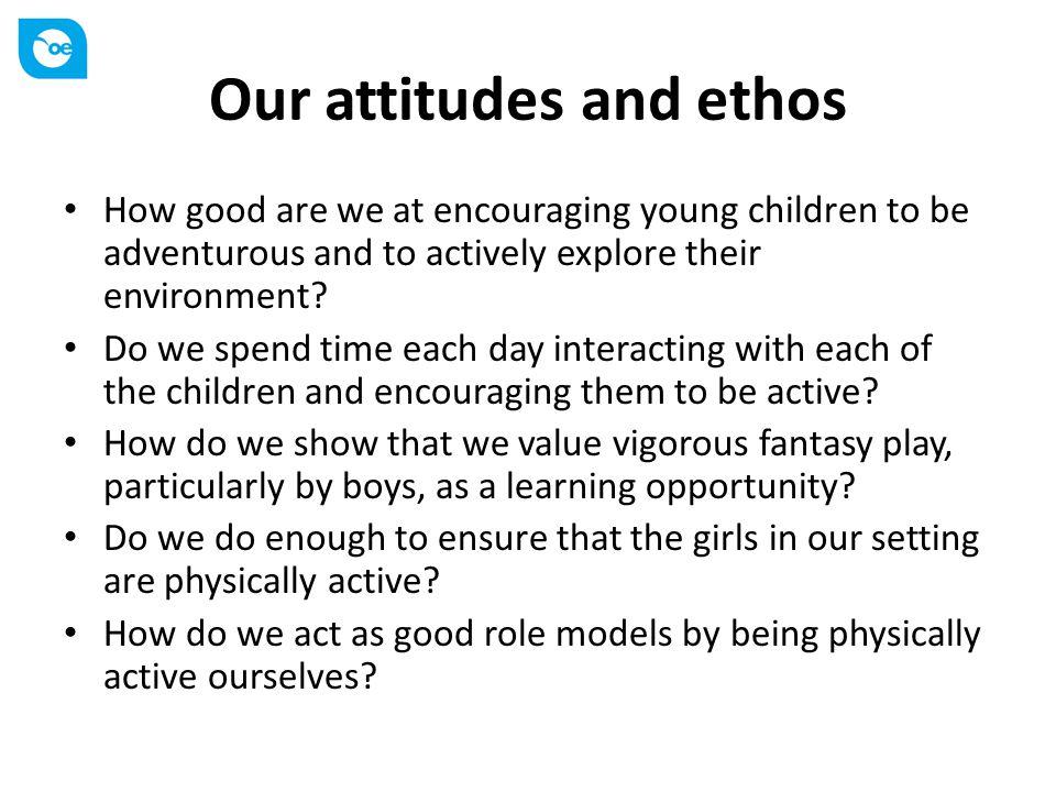 Our attitudes and ethos