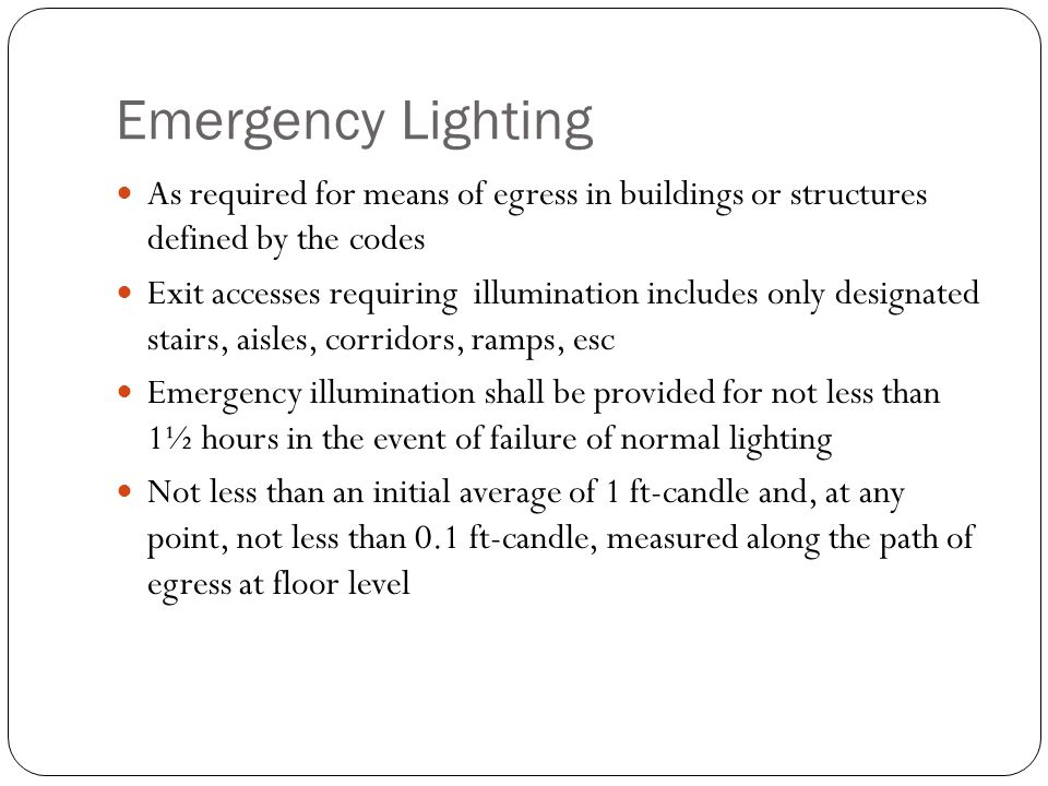 Emergency Lighting As required for means of egress in buildings or structures defined by the codes.