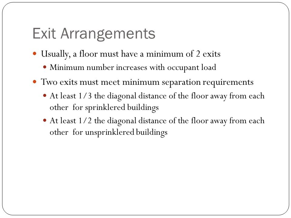 Exit Arrangements Usually, a floor must have a minimum of 2 exits
