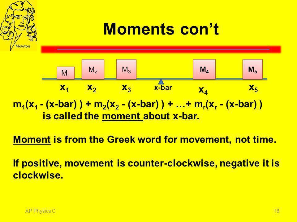 Moments con't M1. M4. x1. x4. M2. M3. x2. x3. M5. x5. x-bar. m1(x1 - (x-bar) ) + m2(x2 - (x-bar) ) + …+ mr(xr - (x-bar) )