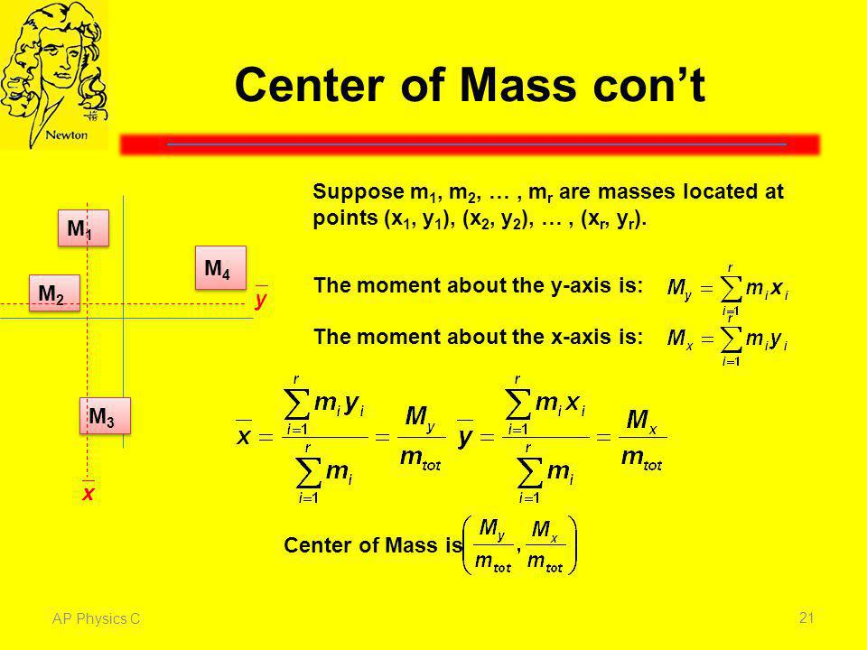 Center of Mass con't Suppose m1, m2, … , mr are masses located at points (x1, y1), (x2, y2), … , (xr, yr).