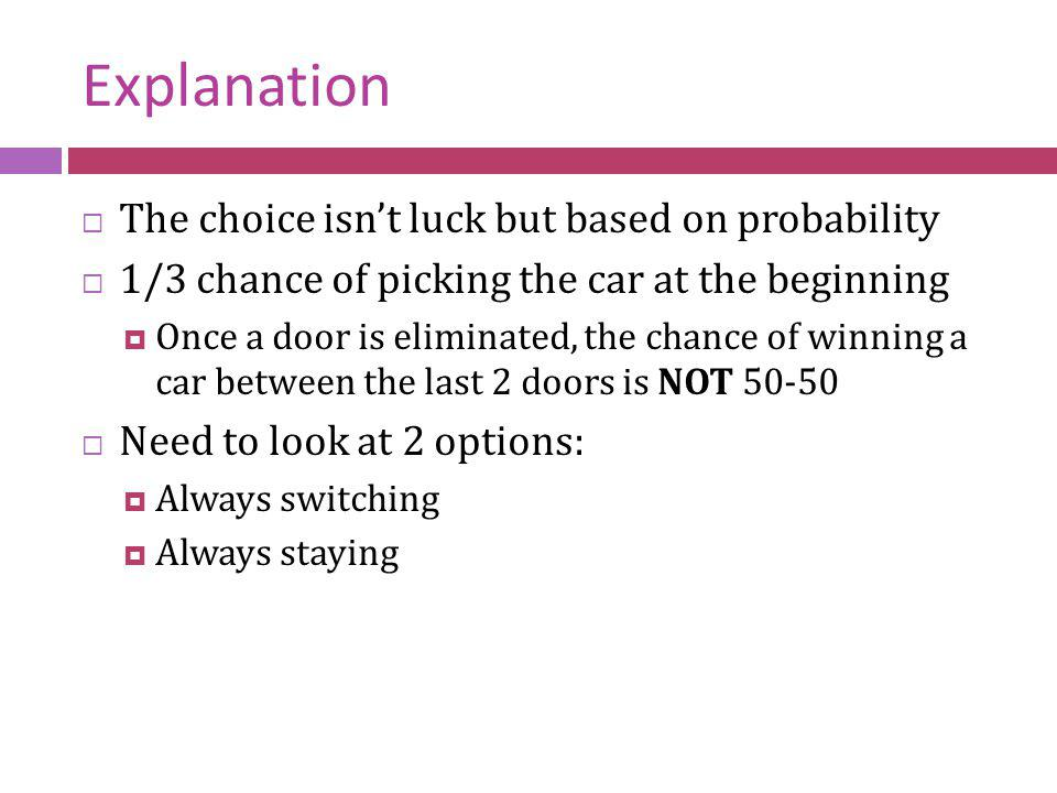Explanation The choice isn't luck but based on probability