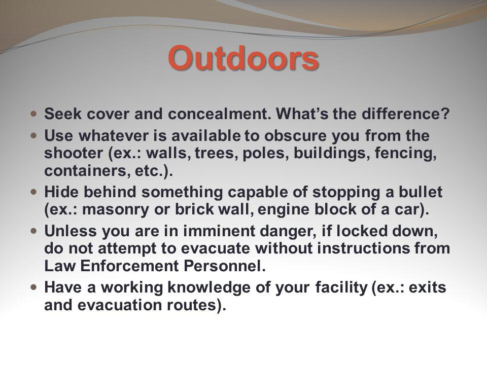 Outdoors Seek cover and concealment. What's the difference