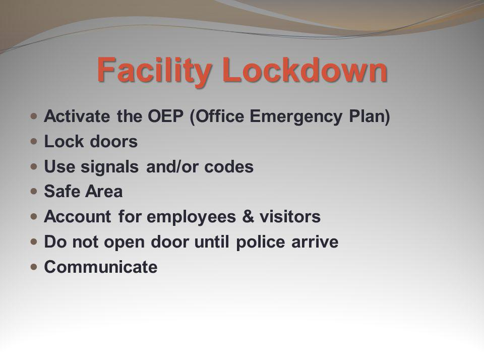 Facility Lockdown Activate the OEP (Office Emergency Plan) Lock doors
