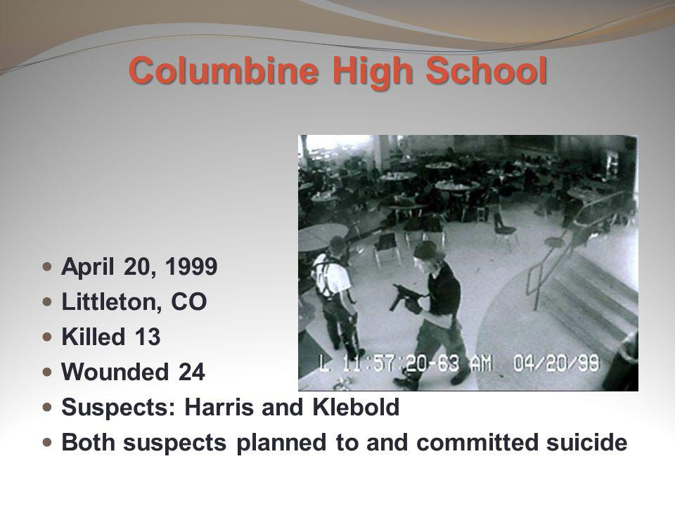 Columbine High School April 20, 1999 Littleton, CO Killed 13