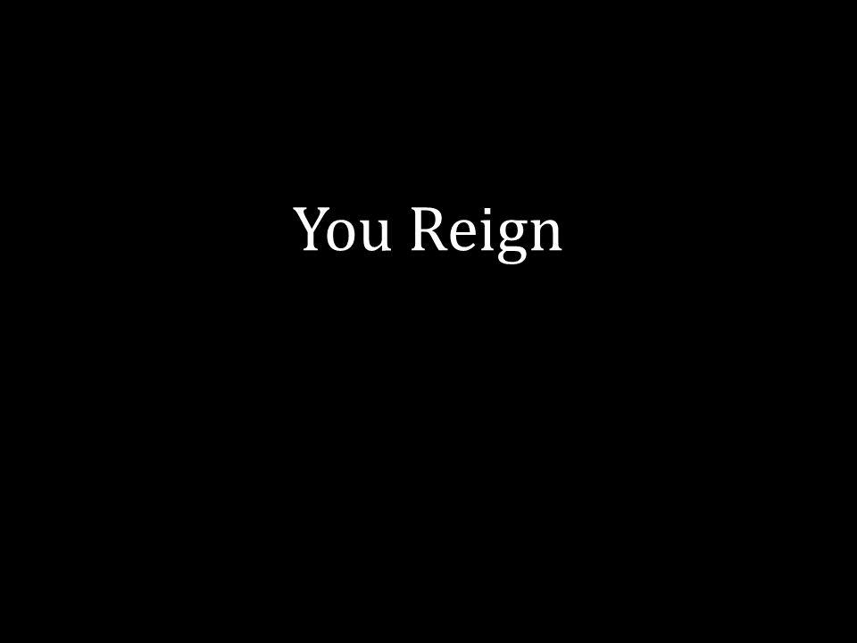 You Reign You Reign