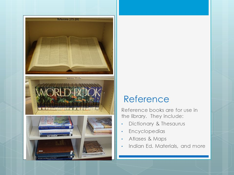 Reference Reference books are for use in the library. They include: