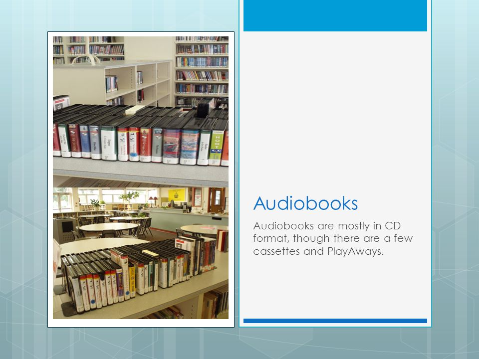 Audiobooks Audiobooks are mostly in CD format, though there are a few cassettes and PlayAways.