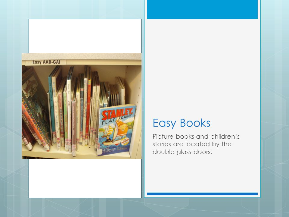 Easy Books Picture books and children's stories are located by the double glass doors.