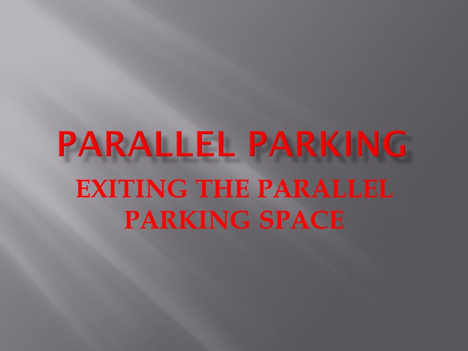 EXITING THE PARALLEL PARKING SPACE