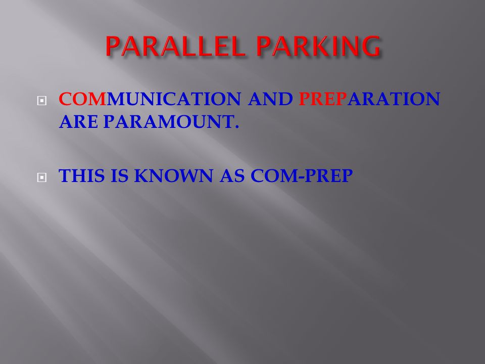 PARALLEL PARKING COMMUNICATION AND PREPARATION ARE PARAMOUNT.