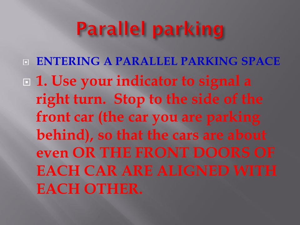 Parallel parking ENTERING A PARALLEL PARKING SPACE.