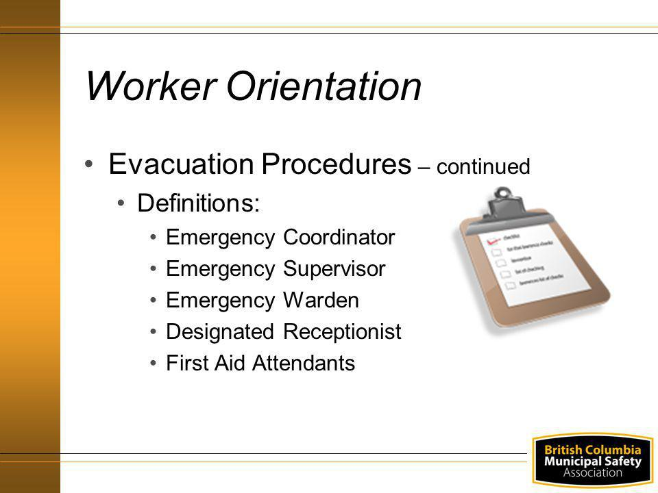 Worker Orientation Evacuation Procedures – continued Definitions: