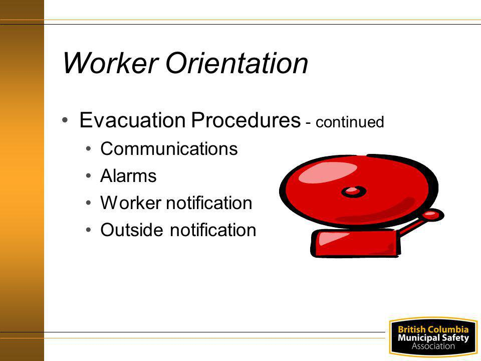 Worker Orientation Evacuation Procedures - continued Communications