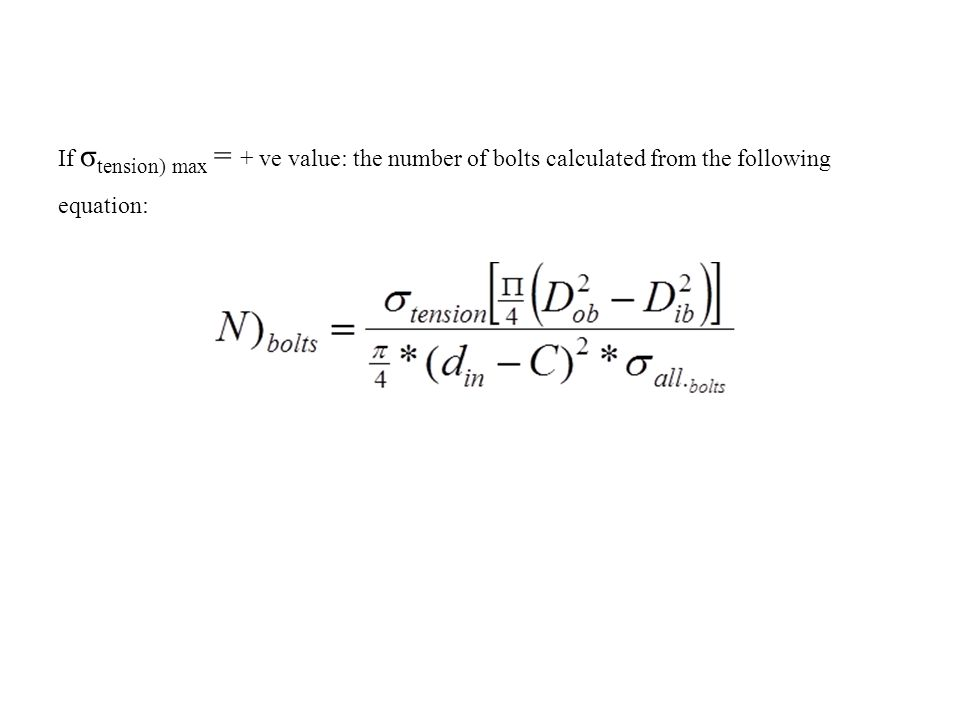 If σtension) max = + ve value: the number of bolts calculated from the following equation: