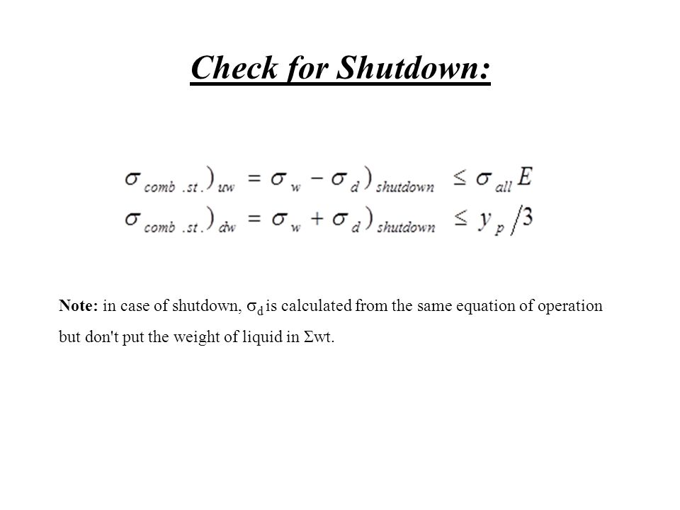 Check for Shutdown: Note: in case of shutdown, σd is calculated from the same equation of operation but don t put the weight of liquid in Σwt.