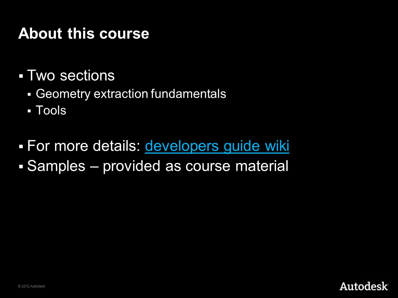 About this course Two sections For more details: developers guide wiki