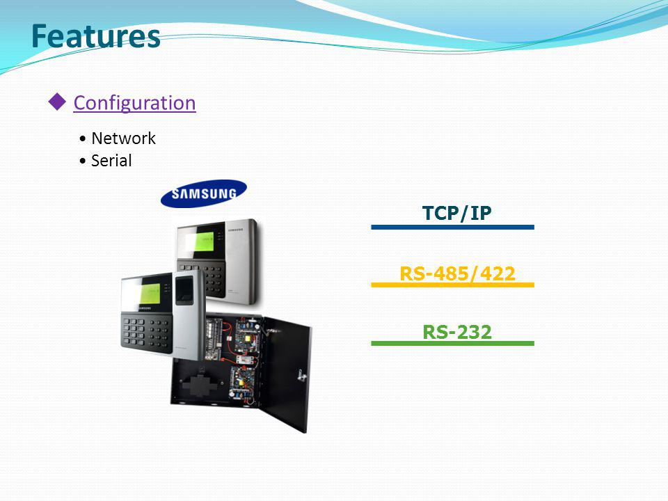 Features Configuration Network Serial TCP/IP RS-485/422 RS-232