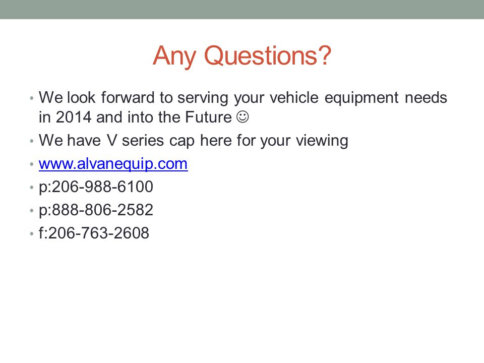 Any Questions We look forward to serving your vehicle equipment needs in 2014 and into the Future 