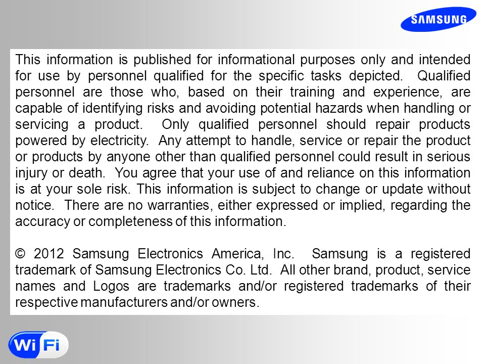 This information is published for informational purposes only and intended for use by personnel qualified for the specific tasks depicted. Qualified personnel are those who, based on their training and experience, are capable of identifying risks and avoiding potential hazards when handling or servicing a product. Only qualified personnel should repair products powered by electricity. Any attempt to handle, service or repair the product or products by anyone other than qualified personnel could result in serious injury or death. You agree that your use of and reliance on this information is at your sole risk. This information is subject to change or update without notice. There are no warranties, either expressed or implied, regarding the accuracy or completeness of this information.