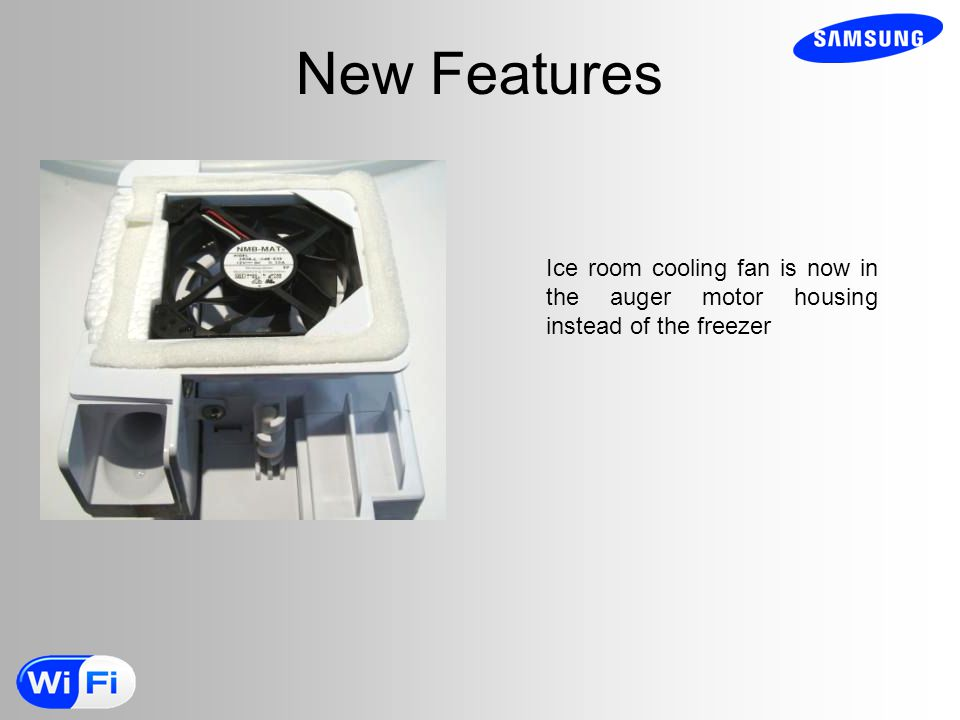 New Features Ice room cooling fan is now in the auger motor housing instead of the freezer.