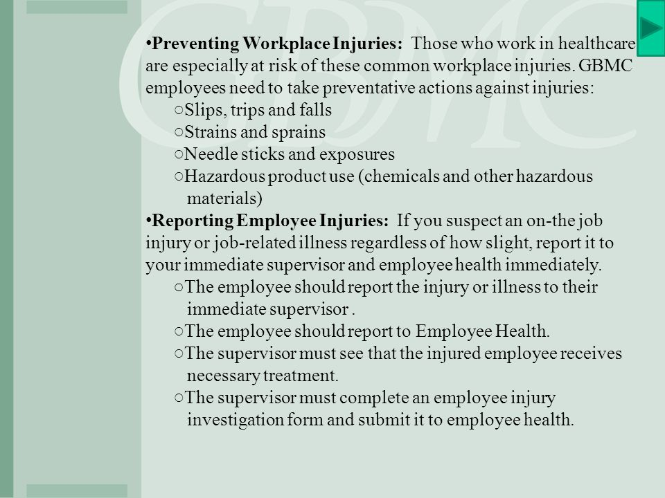 Preventing Workplace Injuries: Those who work in healthcare are especially at risk of these common workplace injuries. GBMC employees need to take preventative actions against injuries: