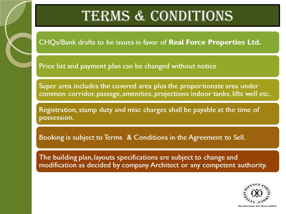 TERMS & CONDITIONS CHQs/Bank drafts to be issues in favor of Real Force Properties Ltd. Price list and payment plan can be changed without notice.