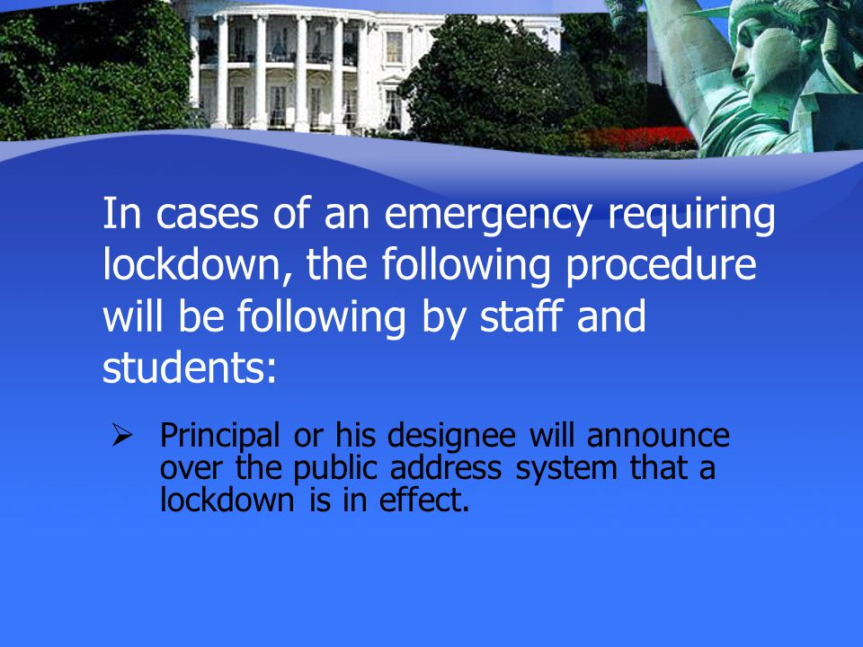 In cases of an emergency requiring lockdown, the following procedure will be following by staff and students:
