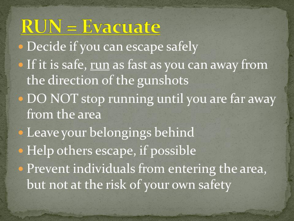 RUN = Evacuate Decide if you can escape safely