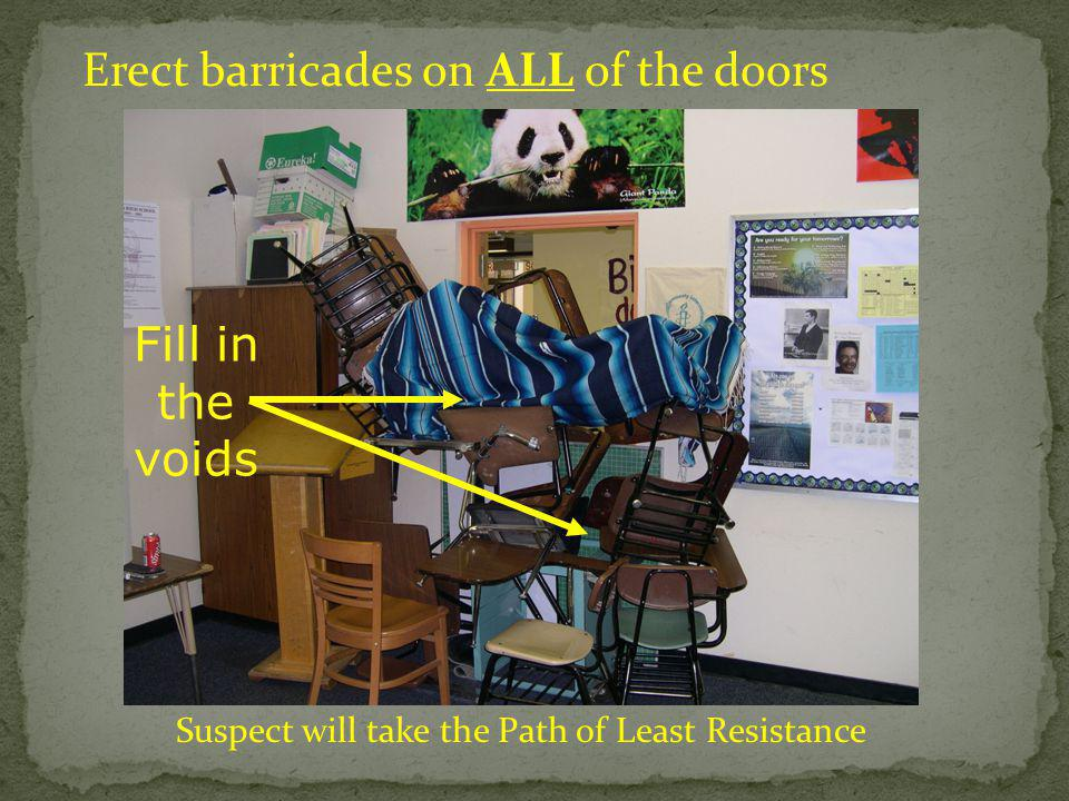 Erect barricades on ALL of the doors