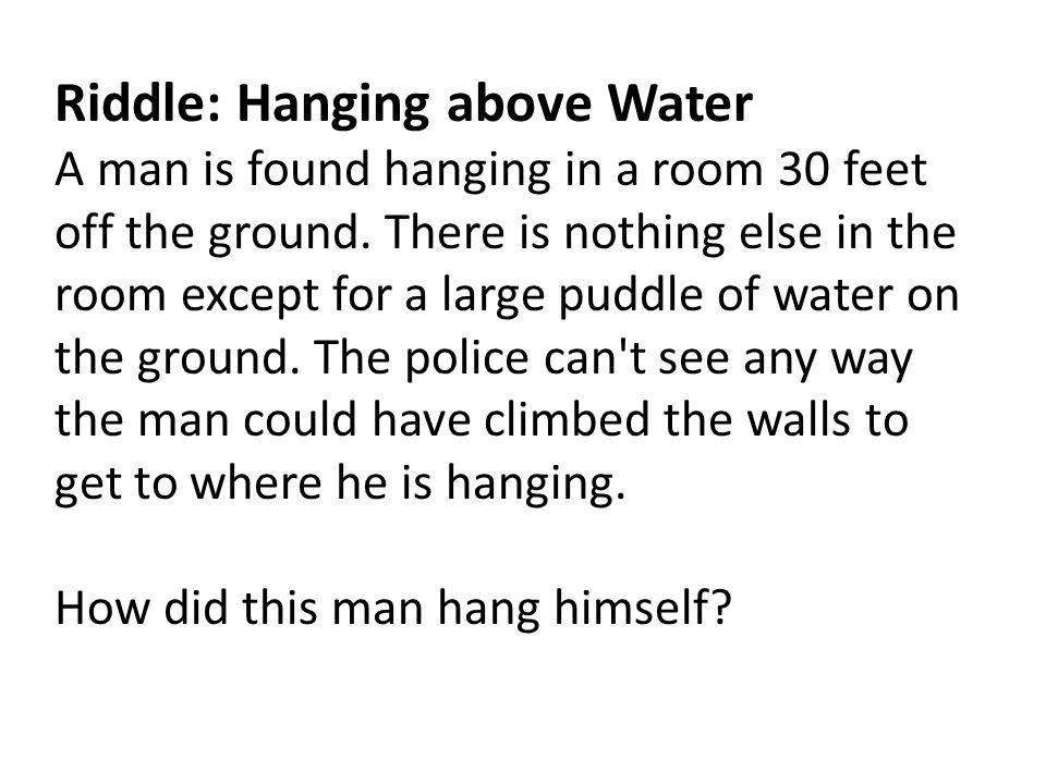 Riddle: Hanging above Water A man is found hanging in a room 30 feet off the ground.