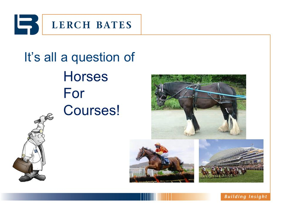 It's all a question of Horses For Courses!