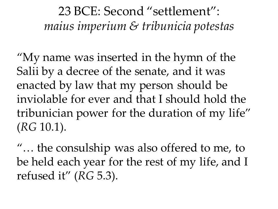 23 BCE: Second settlement : maius imperium & tribunicia potestas