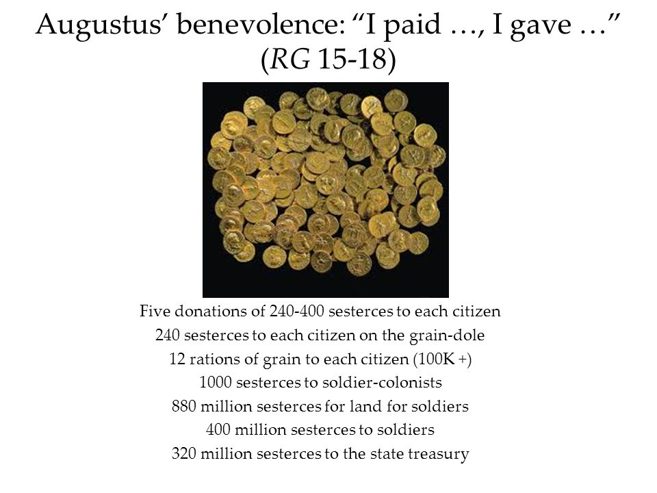 Augustus' benevolence: I paid …, I gave … (RG 15-18)