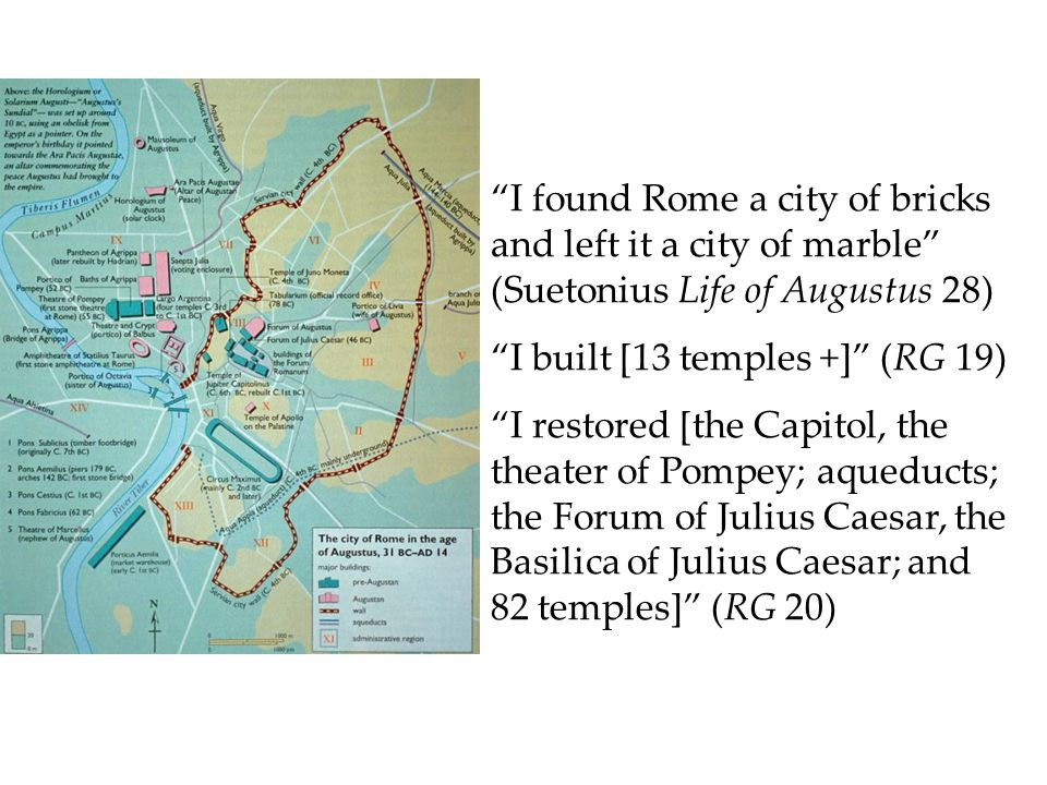 I found Rome a city of bricks and left it a city of marble (Suetonius Life of Augustus 28)