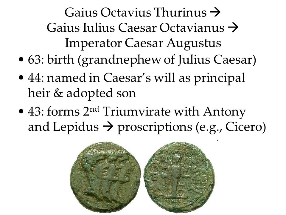 Gaius Octavius Thurinus  Gaius Iulius Caesar Octavianus  Imperator Caesar Augustus