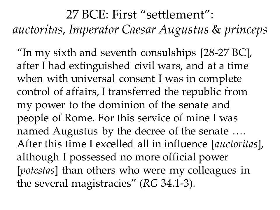 27 BCE: First settlement : auctoritas, Imperator Caesar Augustus & princeps
