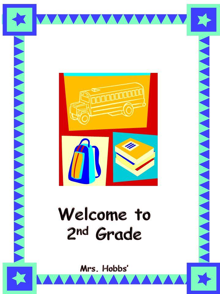 Welcome to 2nd Grade Mrs. Hobbs' Class