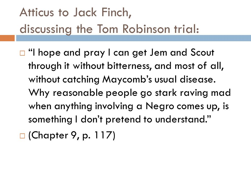 Atticus to Jack Finch, discussing the Tom Robinson trial: